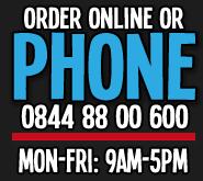 Order online or phone 0844 88 00 600 Mon-Fri: 9am-5pm