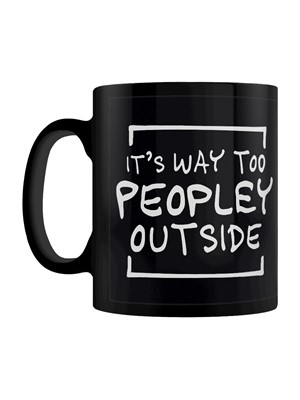 It''s Way Too Peopley Outside Black Mug