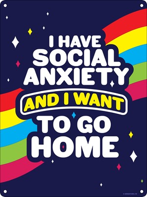 I Have Social Anxiety and I Want To Go Home Mini Tin Sign